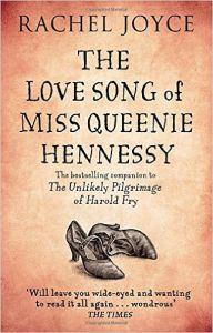 Love Song of Miss Queenie Hennessy, The (P): Book by Rachel Joyce