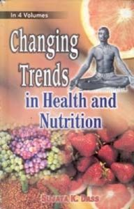 Changing Trends In Health And Nutrition (4 Vols.Set): Book by Sujata K. Dass