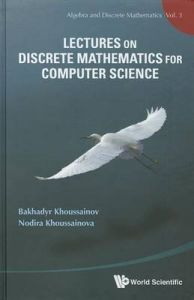 Lectures on Discrete Mathematics for Computer Science: Book by Bakhadyr Khoussainov