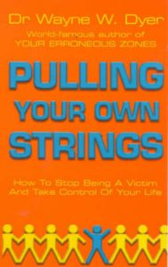 Pulling Your Own Strings: Book by Wayne W. Dyer