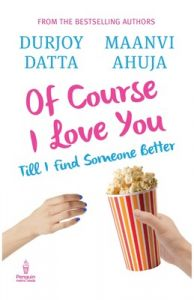 Of Course I Love You : Till I Find Someone Better (English) (Paperback): Book by Maanvi Ahuja, Durjoy Datta