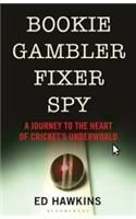Bookie Gambler Fixer Spy: A Journey to the Heart of Cricket's Underworld: Book by Ed Hawkins