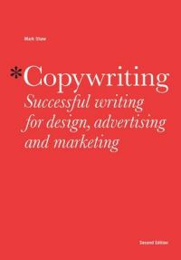 Copywriting: Successful Writing for Design, Advertising and Marketing: Book by Mark Shaw