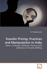 Transfer Pricing: Practices and Manipulation in India: Book by Dr Pradeep Gupta