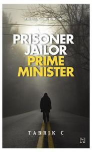Prisoner, Jailor, Prime Minister: Book by Tabrik C.