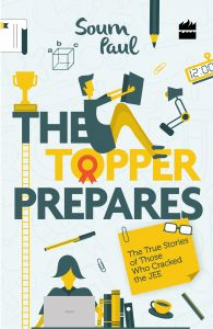 The Topper Prepares The True Stories of Those Who Cracked the JEE: Book by Soum Paul