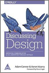 Discussing Design: Improving Communication and Collaboration through Critique: Book by Aaron Irizarry