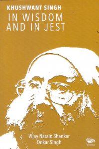 Khushwant Singh - In Wisdom And In Jest: Book by Vijay Narain Shankar & Onkar Singh