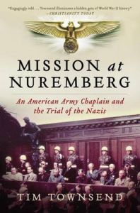 Mission at Nuremberg: An American Army Chaplain and the Trial of the Nazis: Book by Tim Townsend, (Wr
