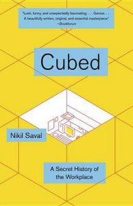 Cubed: The Secret History of the Workplace: Book by Nikil Saval