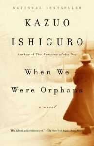 When We Were Orphans: Book by Kazuo Ishiguro