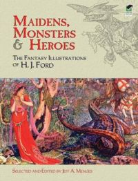 Maidens, Monsters and Heroes: The Fantasy Illustrations of H.J. Ford