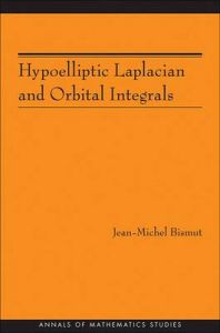 Hypoelliptic Laplacian and Orbital Integrals: Book by Jean-Michel Bismut