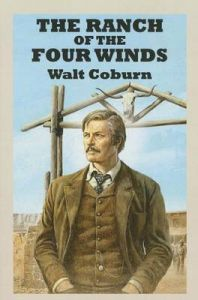 The Ranch of the Four Winds: Book by Walt Coburn