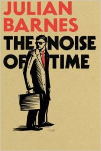 The Noise of Time (English) (Hardcover): Book by Julian Barnes