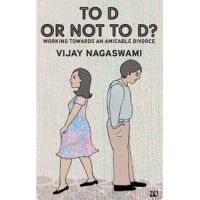 To D Or Not To D Working Towards An Amicable Divorce: Book by Vijay Nagaswami