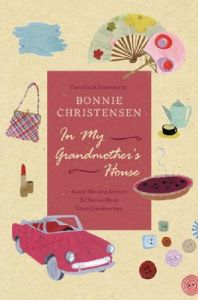 In My Grandmother's House: Award-Winning Authors Tell Stories about Their Grandmothers: Book by Bonnie Christensen