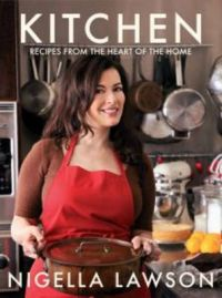 Kitchen: Recipes from the Heart of the Home: Book by Nigella Lawson