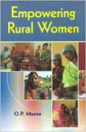 Empowering Rural Women, 312 pp, 2012 (English): Book by O. P. Meena