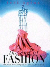 The End of Fashion: Book by Teri Agins