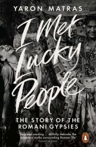 I Met Lucky People: The Story of the Romani Gypsies: Book by Yaron Matras