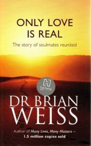 Only Love is Real: A Story of Soulmates Reunited: Book by Brian L. Weiss