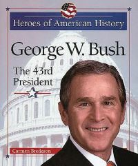 George W. Bush: The 43rd President: Book by Carmen Bredeson