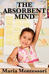 The Absorbent Mind: Book by Maria Montessori