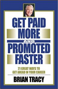 Get Paid More and Promoted Faster: Book by Brian Tracy