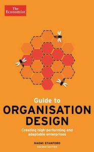 Economist Guide to Organisation Design: Creating High-Performing and Adaptable Enterprises: Book by Naomi Stanford