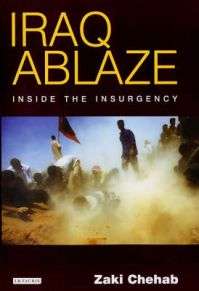 Iraq Ablaze: Inside the Insurgency: Book by Zaki Chehab