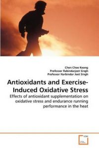 Antioxidants and Exercise-Induced Oxidative Stress: Book by Chen Chee Keong
