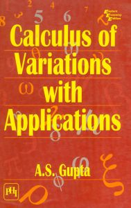CALCULUS OF VARIATIONS WITH APPLICATIONS: Book by GUPTA A. S.