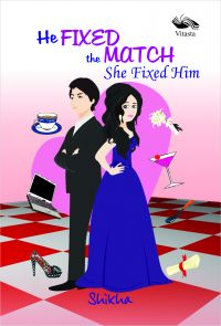 He Fixed The Match She Fixed Him: Book by Shikha Kumar