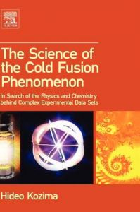 The Science of the Cold Fusion Phenomenon: In Search of the Physics and Chemistry Behind Complex Experimental Data Sets: Book by Hideo Kozima