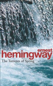The Torrents of Spring: A Romantic Novel in Honor of the Passing of a Great Race: Book by Ernest Hemingway