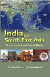 India And South-East Asia Multi-Linkage Cultural, Economic And Strategic Linkages: Book by Prof. Satish Chandra, Prof. Baladas Ghoshal