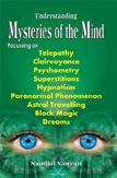 Understanding Mysteries of the Mind -- Focussing on Telepathy, Clairvoyance, Psychometry, Superstitions, Hypnotism, Paranormal Phenomenon, Astral Travelling, Black Magic and Dreams: Book by Nandlal Vanvari