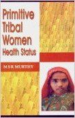 Primitive Tribal Women: Health Status (English) (Paperback): Book by M. S. R. Murthy