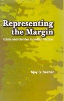 Representing The Margin: Caste And Gender In Indian Fiction: Book by Ajay S. Sekhar