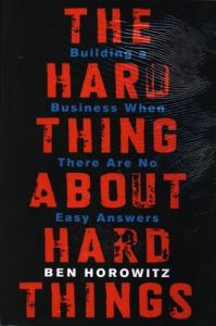 Hard Thing about Hard Things : Building a Business When There are No Easy Answers (English) (Hardcover): Book by Ben Horowitz