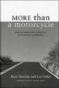 More Than a Motorcycle: The Leadership Journey at Harley-Davidson: Book by Lee Ozley