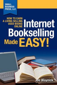 Internet Bookselling Made Easy! How to Earn a Living Selling Used Books Online: Book by Joe Waynick