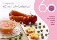 60 Great Baby Food Recipes : Nutritious Vegetarian Recipes for your Baby (English) (Paperback): Book by Roma Sharma