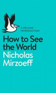 How to See the World (Paperback): Book by Nicholas Mirzoeff