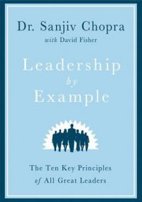 Leadership by Example: The Ten Key Principles of All Great Leaders: Book by Sanjiv Chopra