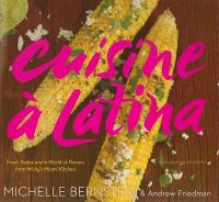 Cuisine a Latina: Fresh Tastes and a World of Flavors from Michy's Miami Kitchen: Book by John Kernick