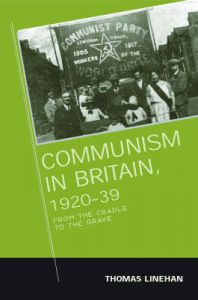 Communism in Britain, 1920-39: From the Cradle to the Grave: Book by Thomas P. Linehan