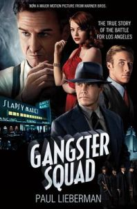 The Gangster Squad: The True Story of the Battle for Los Angeles: Book by Paul Lieberman
