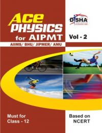 Ace Physics Vol 2 for class 12, AIPMT/ AIIMS/ BHU/ JIPMER/ AMU Medical Entrance Exam Vol. 2 (English): Book by Disha Experts